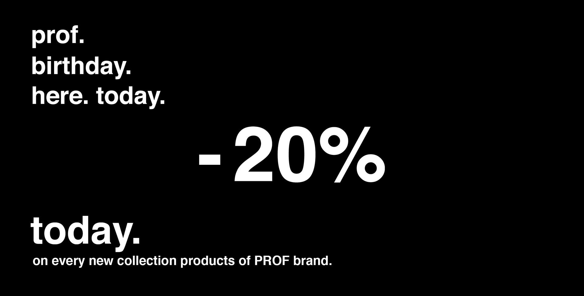 PROF Anniversary -20%.